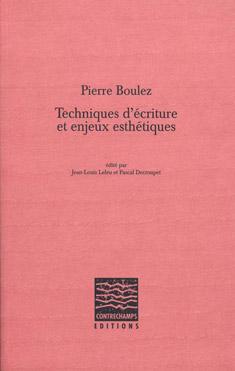 Pierre Boulez - Techniques d'écriture et enjeux esthétiques