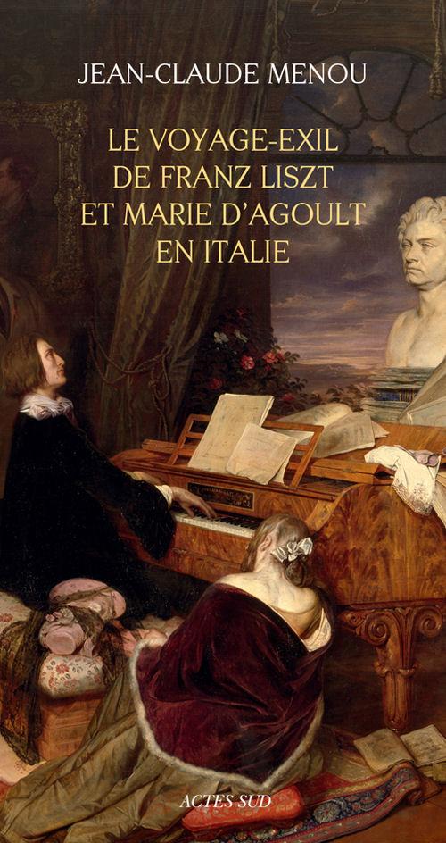 Le voyage-exil de Franz Liszt et Marie d'Agoult en Italie - Jean-Claude Menou