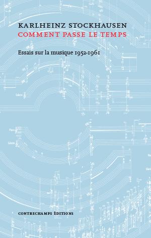 Karlheinz Stockhausen - Comment passe le temps - Éditions Contrechamps